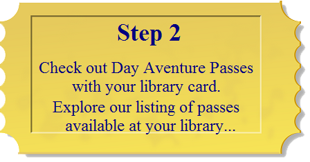 Step 2: Check out Day Adventure Passes with your library card. Explore our listing of passes available at your library...