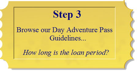 Step 3: Browse our Day Adventure Pass Guidelines...How long is the loan period?